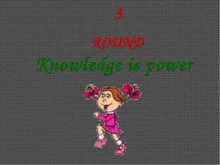 3 ROUND Knowledge is power