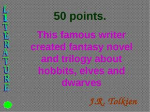 50 points. This famous writer created fantasy novel and trilogy about hobbits