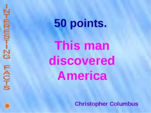 50 points. This man discovered America Christopher Columbus
