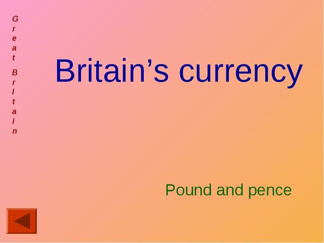 Britain's currency Great Br I tain Pound and pence