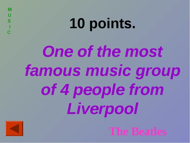 MUS I C 10 points. One of the most famous music group of 4 people from Liverp...