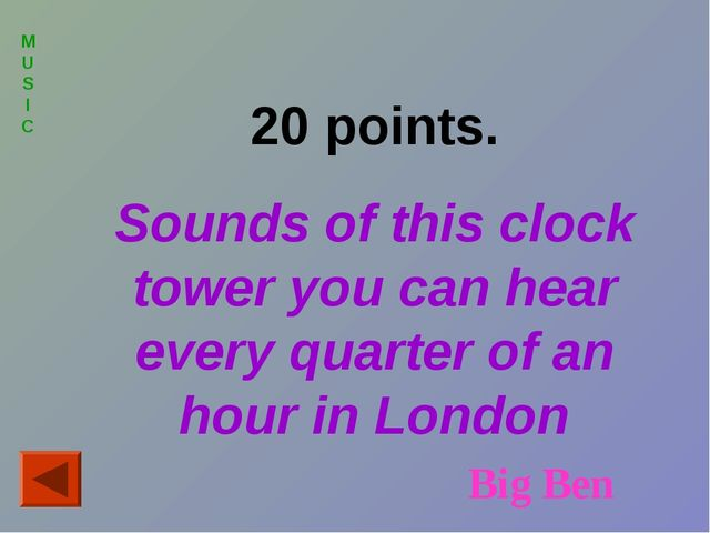 MUSIC 20 points. Sounds of this clock tower you can hear every quarter of an...