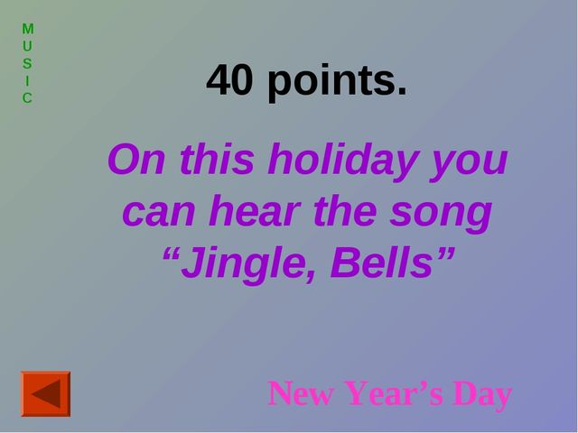"""MUSIC 40 points. On this holiday you can hear the song """"Jingle, Bells"""" New Ye..."""