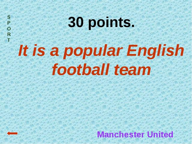 SPORT 30 points. It is a popular English football team Manchester United