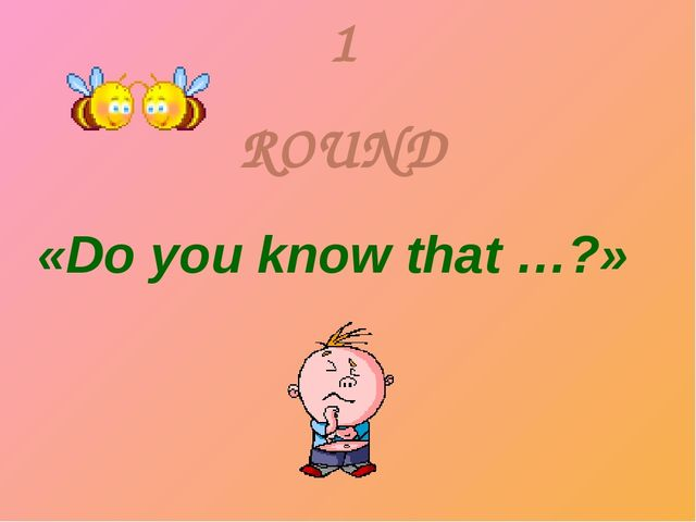 1 ROUND «Do you know that …?»
