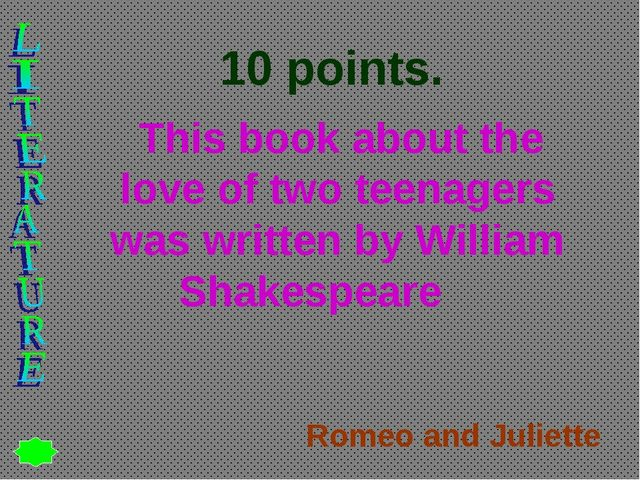 10 points. This book about the love of two teenagers was written by William S...