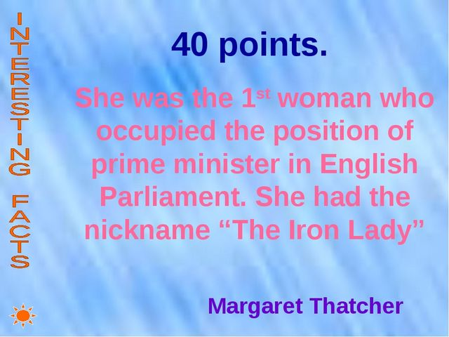 40 points. She was the 1st woman who occupied the position of prime minister...