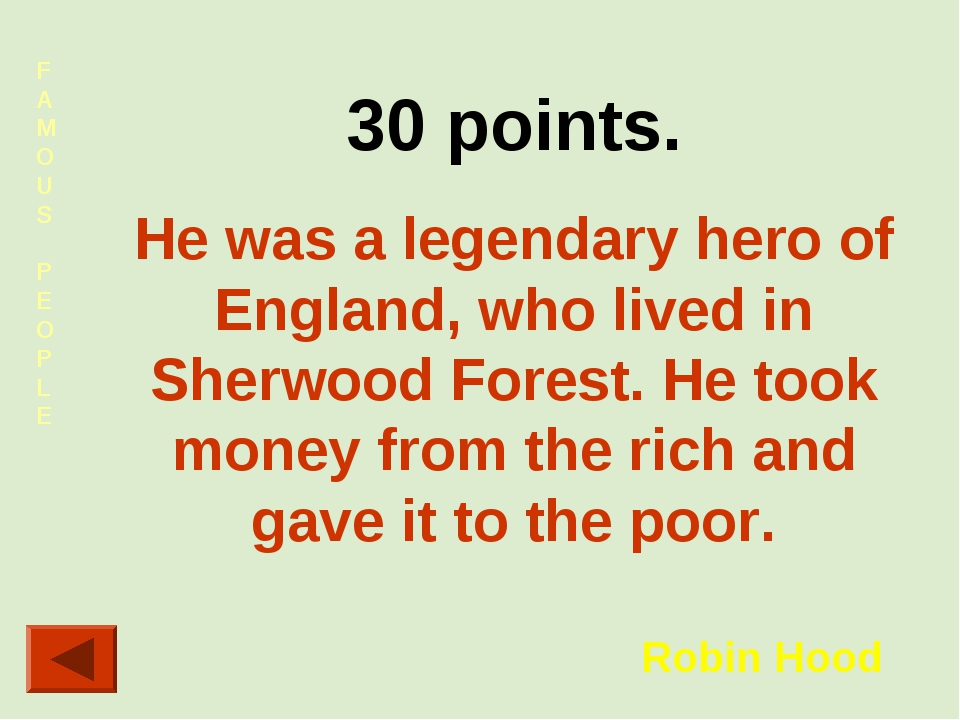 FAMOUS PEOPLE 30 points. He was a legendary hero of England, who lived in She...