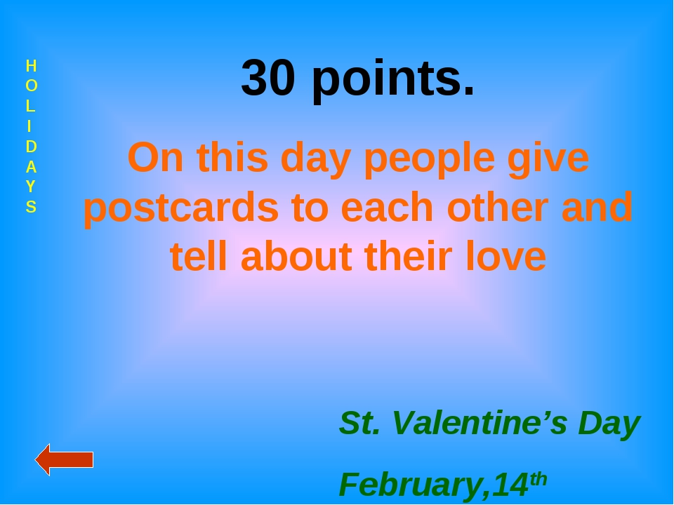 HOLIDAYS 30 points. On this day people give postcards to each other and tell...