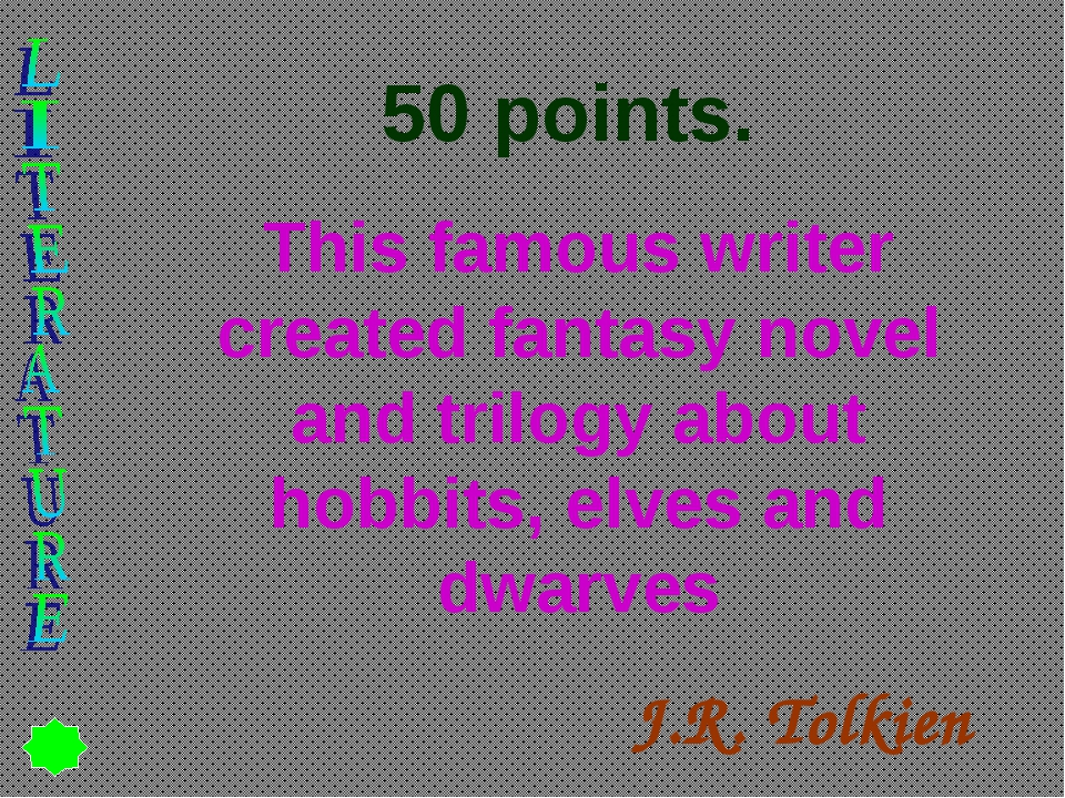 50 points. This famous writer created fantasy novel and trilogy about hobbits...