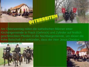Am Ostersonntag reiten die katholischen Männer einer Kirchengemeinde in Frack