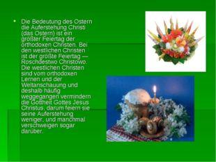 Die Bedeutung des Ostern die Auferstehung Christi (das Ostern) ist ein größte