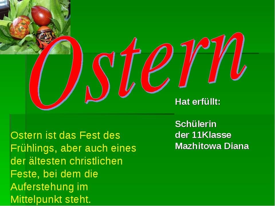 Hat erfüllt:  Schülerin der 11Klasse Mazhitowa Diana Ostern ist das Fest des...