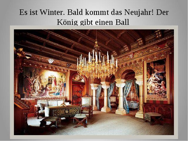 Es ist Winter. Bald kommt das Neujahr! Der König gibt einen Ball