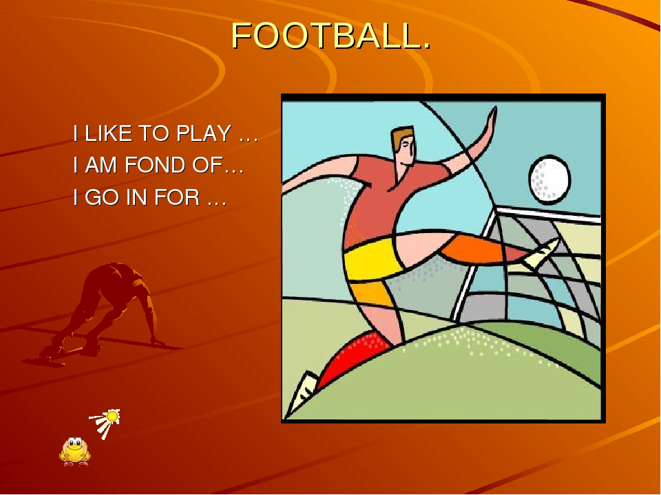FOOTBALL.  I LIKE TO PLAY … I AM FOND OF… I GO IN FOR …