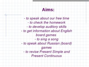 - to speak about our free time - to check the homework - to develop auditory