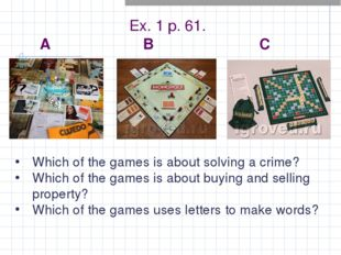 Ex. 1 p. 61. A B C Which of the games is about solving a crime? Which of the