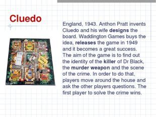 Cluedo England, 1943. Anthon Pratt invents Cluedo and his wife designs the bo