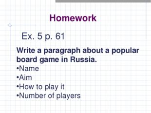 Homework Ex. 5 p. 61 Write a paragraph about a popular board game in Russia.