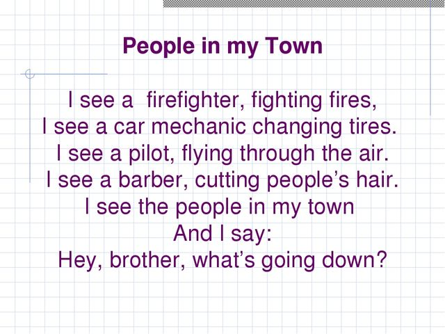 People in my Town I see a firefighter, fighting fires, I see a car mechanic...