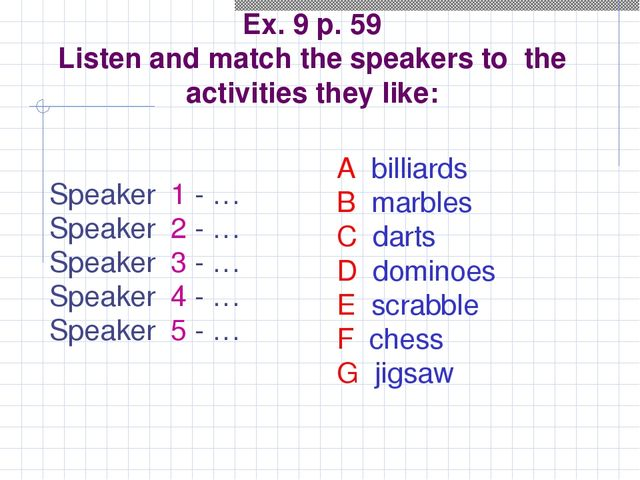 Ex. 9 p. 59 Listen and match the speakers to the activities they like: Speak...