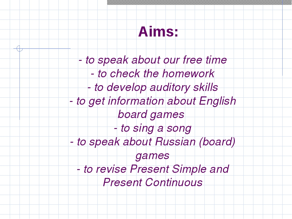 - to speak about our free time - to check the homework - to develop auditory...