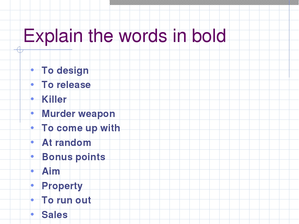 Explain the words in bold To design To release Killer Murder weapon To come u...
