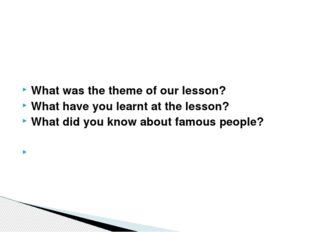 What was the theme of our lesson? What have you learnt at the lesson? What d