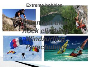 Extreme hobbies Mountain bike Rock climbing Windsurfing Parachuting