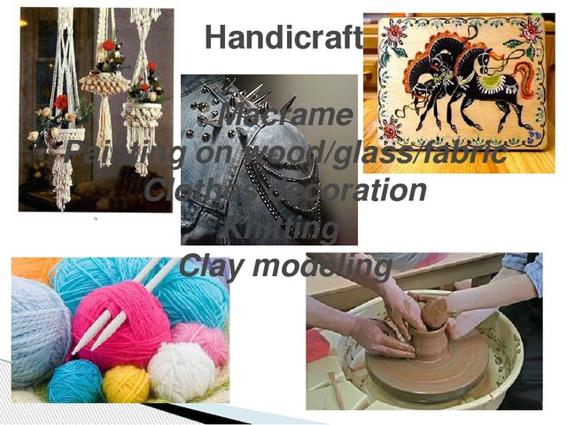 Handicraft Macrame Painting on wood/glass/fabric Clothes decoration Knitting...