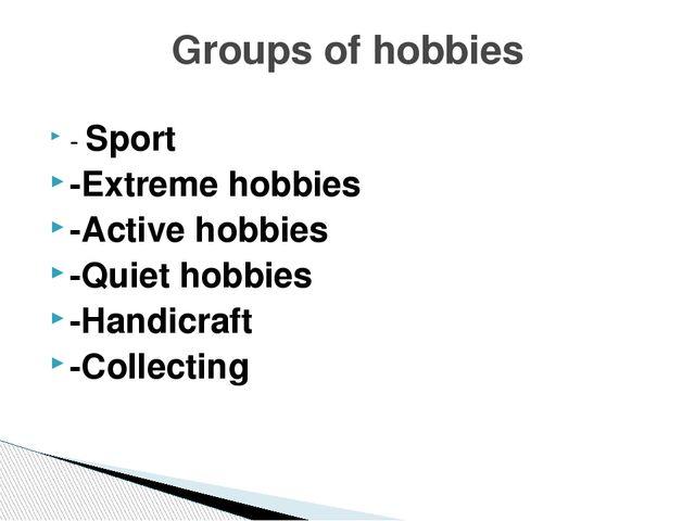 - Sport -Extreme hobbies -Active hobbies -Quiet hobbies -Handicraft -Collecti...