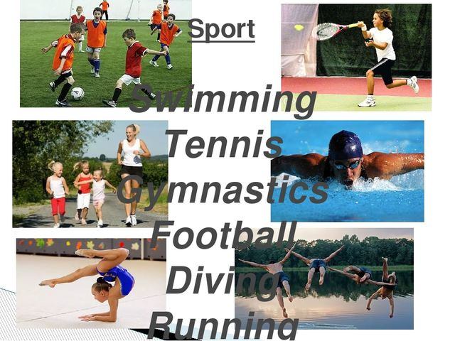 Sport Swimming Tennis Gymnastics Football Diving Running