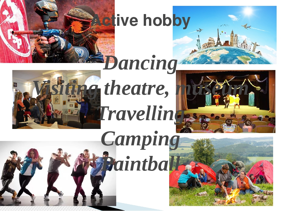 Active hobby Dancing Visiting theatre, museum Travelling Camping Paintball