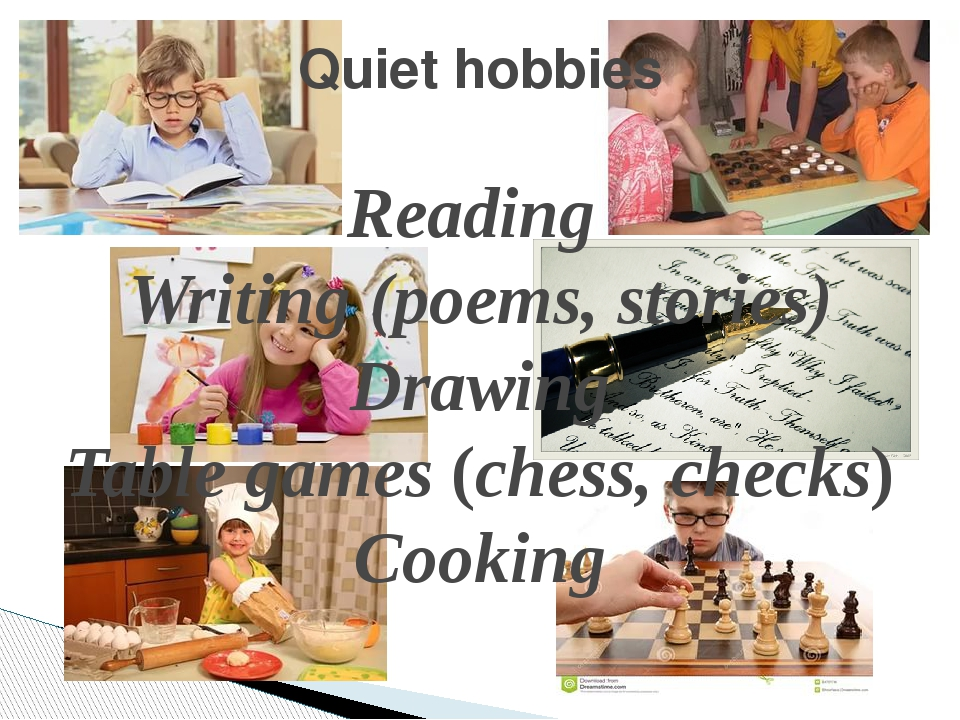 Quiet hobbies Reading Writing (poems, stories) Drawing Table games (chess, ch...