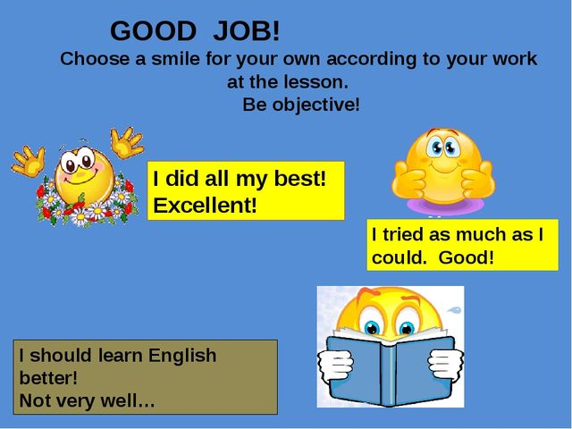 GOOD JOB! Choose a smile for your own according to your work at the lesson....