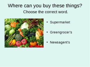 Where can you buy these things? Choose the correct word. Supermarket Greengro