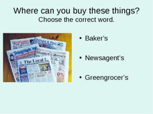 Where can you buy these things? Choose the correct word. Baker's Newsagent's