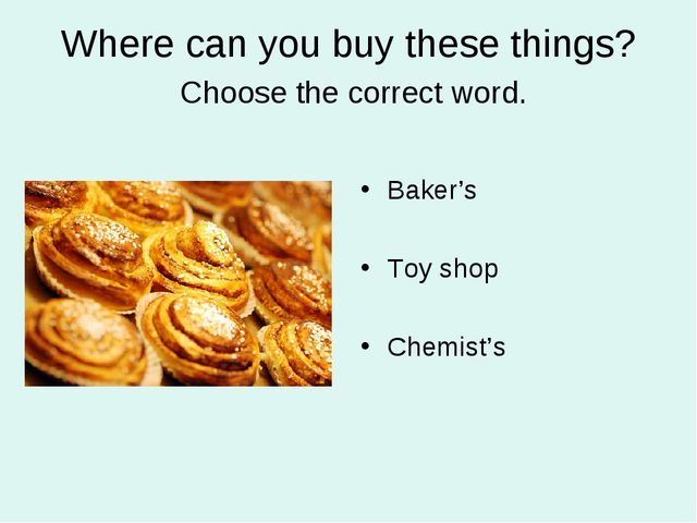 Where can you buy these things? Choose the correct word. Baker's Toy shop Che...
