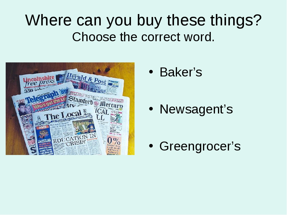 Where can you buy these things? Choose the correct word. Baker's Newsagent's...