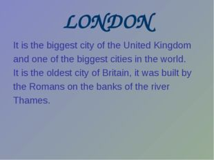 LONDON It is the biggest city of the United Kingdom and one of the biggest ci