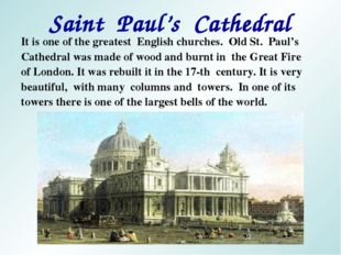 Saint Paul's Cathedral It is one of the greatest English churches. Old St. Pa