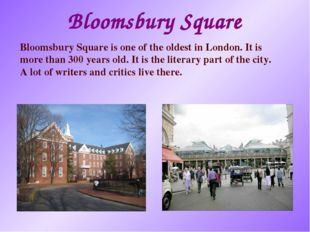 Bloomsbury Square Bloomsbury Square is one of the oldest in London. It is mor