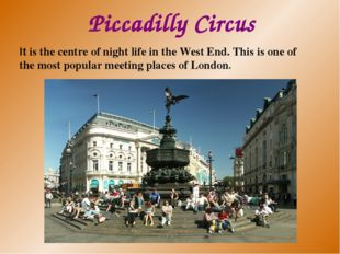 Piccadilly Circus It is the centre of night life in the West End. This is one