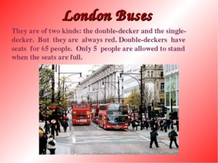 London Buses They are of two kinds: the double-decker and the single- decker.