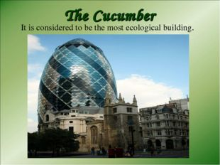 The Cucumber It is considered to be the most ecological building.