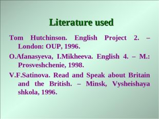 Literature used Tom Hutchinson. English Project 2. – London: OUP, 1996. O.Afa