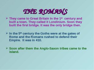 THE ROMANS They came to Great Britain in the 1st century and built a town. Th