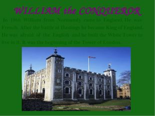 WILLIAM the CONQUEROR In 1066 William from Normandy came to England. He was F