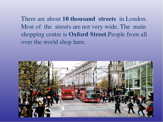 There are about 10 thousand streets in London. Most of the streets are not v...