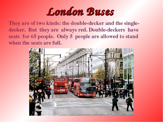 London Buses They are of two kinds: the double-decker and the single- decker....